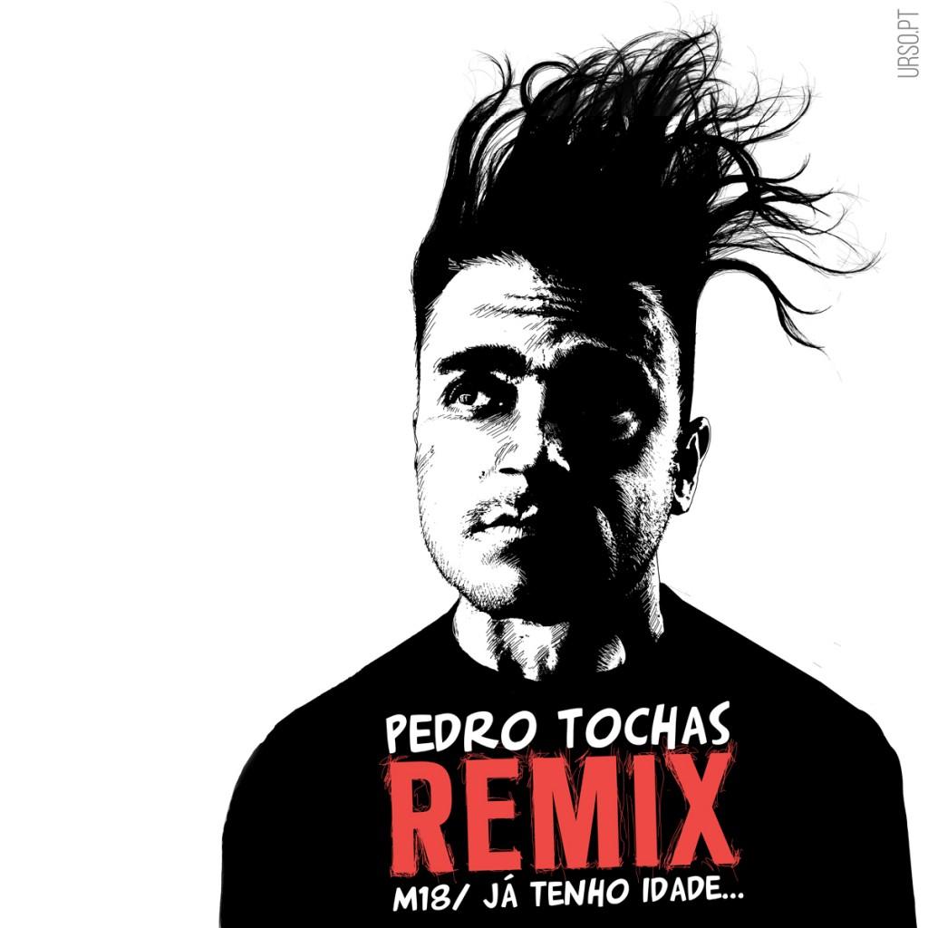 Pedro Tochas, REMIX -M18/Já tenho idade